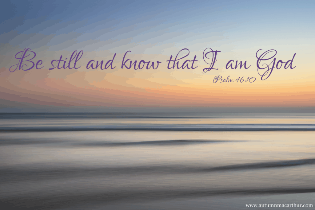 "Image of a calm sea at dawn with Bible verse Psalm 46:10 ""Be still and know that I am God"", fromChristian author Autumn Macarthur's blog"