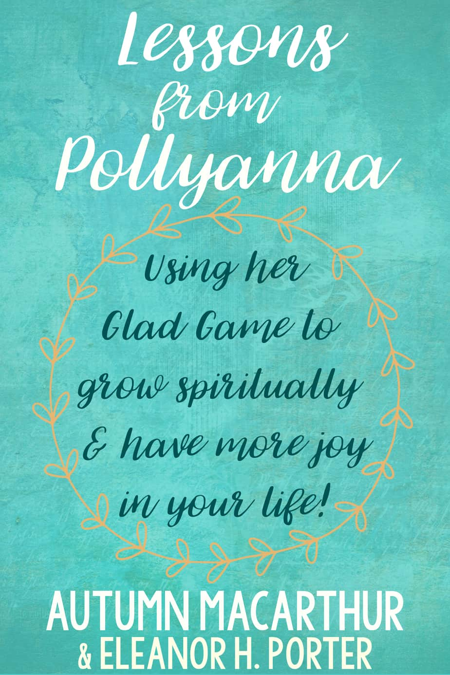 Ebook cover for Lessons from Pollyanna: Using her Glad Game to grow spiritually and have more joy in your life! by Autumn Macarthur