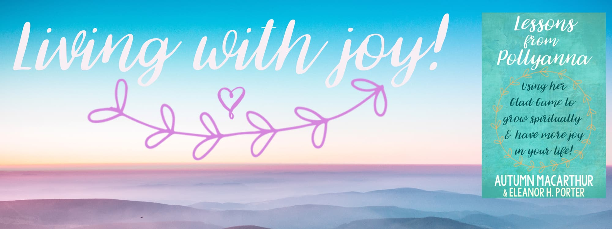 Living with joy with Lessons from Pollyanna by Autumn Macarthur