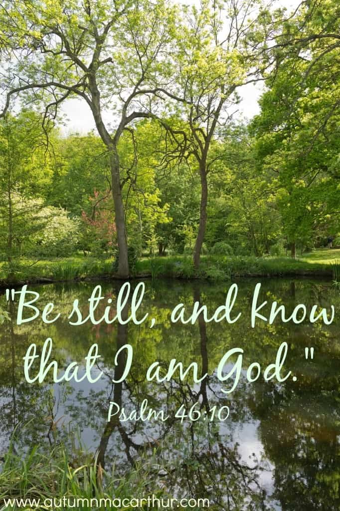 "Image, trees reflected in still water. Text ""Be still, and know that I am God."" Psalm 46:10. From inspirational romance author Autumn Macarthur."