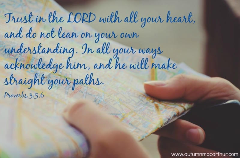 "Woman holding map, text ""Trust in the LORD with all your heart, and do not lean on your own understanding. In all your ways acknowledge him, and he will make straight your paths."" Prov. 3:5,6. From inspirational romance author Autumn Macarthur."
