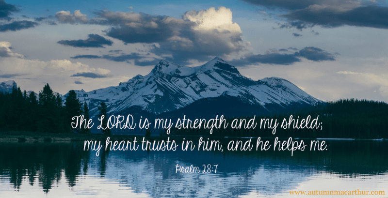 Image of mountain and lake, with Bible verses Psalm 28:7, from inspirational romance author Autumn Macarthur