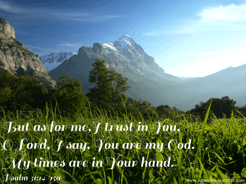 Image of mountain and green field, with Bible verse Psalm 31:14-15, from inspirational romance author Autumn Macarthur