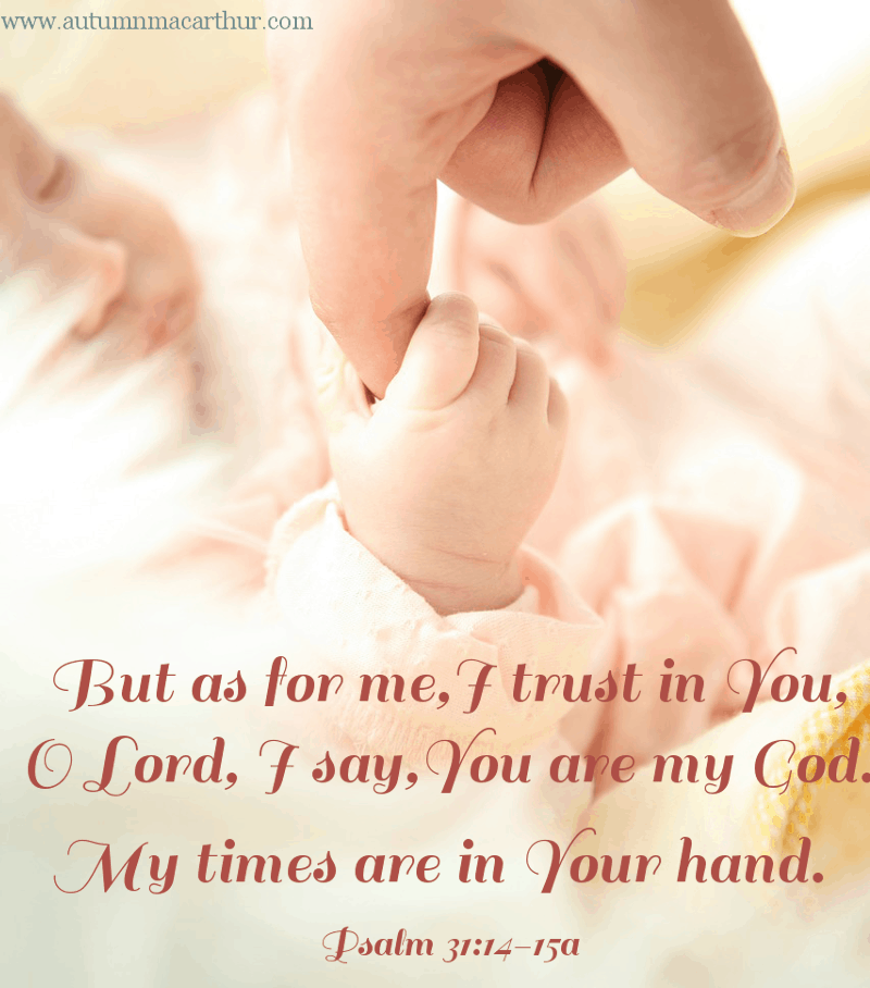 Image of newborn baby clinging to her father's hand, with Bible verse Psalm 31:14-15, from inspirational romance author Autumn Macarthur