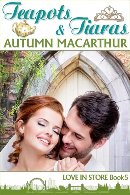 Cover image for London and Cambridge summer wedding sweet inspirational romance Teapots & Tiaras by Autumn Macarthur