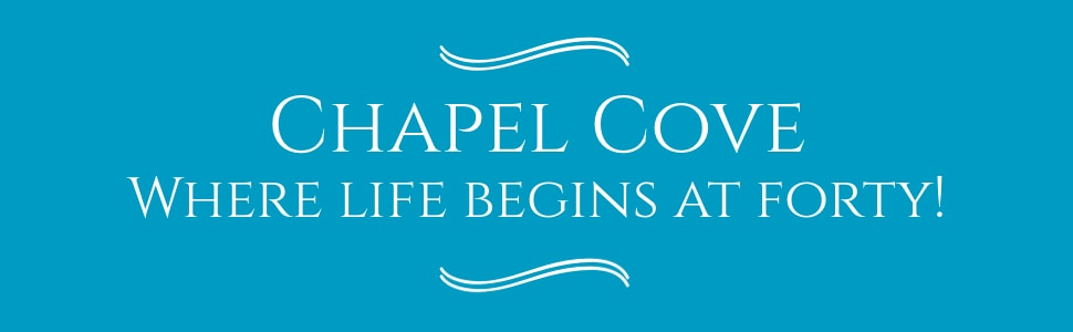 Image text reads Chapel Cove, where life begins at 40, a clean Christian romance series